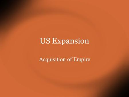 US Expansion Acquisition of Empire The Need For Bird $ ħ!τ ! In the State of the Union Address of 1850 President Millard Fillmore addressed the need.