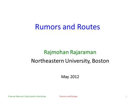 Rumors and Routes Rajmohan Rajaraman Northeastern University, Boston May 2012 Chennai Network Optimization WorkshopRumors and Routes1.