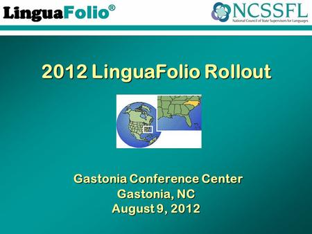 TM ® 2012 LinguaFolio Rollout Gastonia Conference Center Gastonia, NC August 9, 2012.