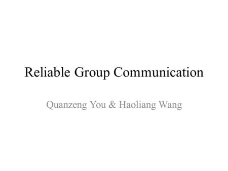 Reliable Group Communication Quanzeng You & Haoliang Wang.