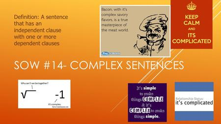 SOW #14- COMPLEX SENTENCES Definition: A sentence that has an independent clause with one or more dependent clauses.