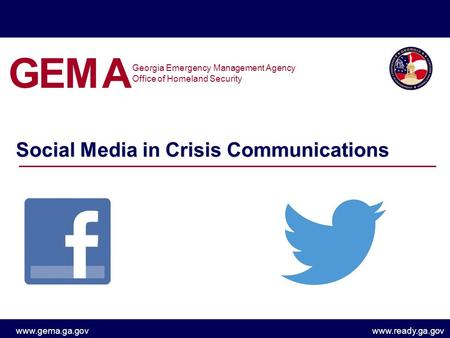 Www.gema.ga.govwww.ready.ga.gov Social Media in Crisis Communications Georgia Emergency Management Agency Office of Homeland Security GEMA.
