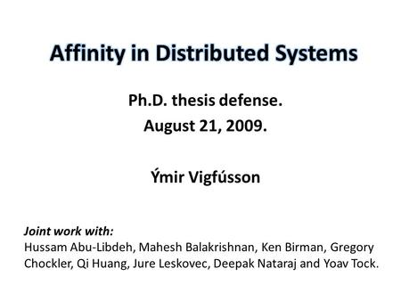 Ph.D. thesis defense. August 21, 2009. Ýmir Vigfússon Joint work with: Hussam Abu-Libdeh, Mahesh Balakrishnan, Ken Birman, Gregory Chockler, Qi Huang,