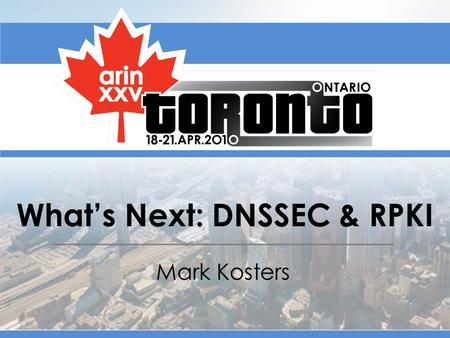 What's Next: DNSSEC & RPKI Mark Kosters. Why are DNSSEC and RPKI Important Two critical resources – DNS – Routing Hard to tell when it is compromised.