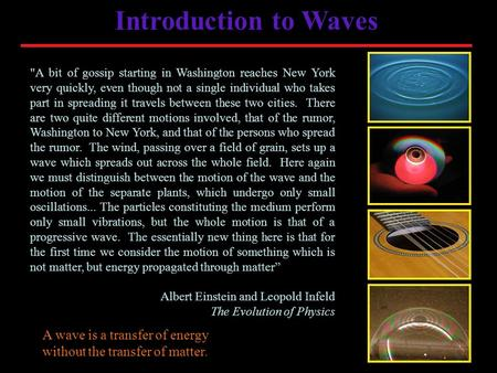 Introduction to Waves A bit of gossip starting in Washington reaches New York very quickly, even though not a single individual who takes part in spreading.
