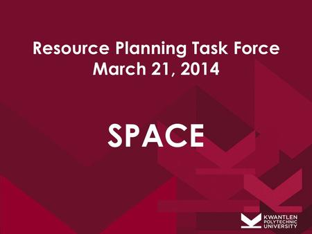 Resource Planning Task Force March 21, 2014 SPACE.