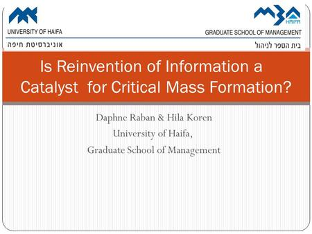 Daphne Raban & Hila Koren University of Haifa, Graduate School of Management Is Reinvention of Information a Catalyst for Critical Mass Formation?