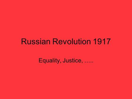 Russian Revolution 1917 Equality, Justice, …... Tsar Nicholas Sometimes kind, sometimes cruel Weak/poor leader compared to western kings.