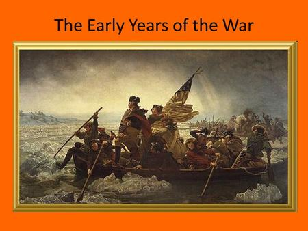 The Early Years of the War. I. Americans Divided A.What sacrifices would you have to make to win your freedom?- 1.20-30% were loyalists 2.40-45% were.