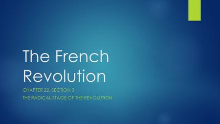 The French Revolution CHAPTER 22, SECTION 3 THE RADICAL STAGE OF THE REVOLUTION.
