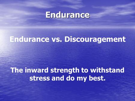 Endurance Endurance vs. Discouragement