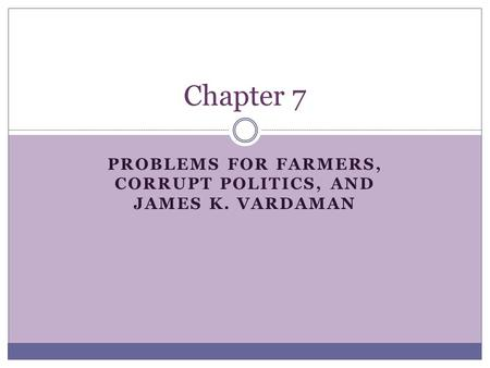 PROBLEMS FOR FARMERS, CORRUPT POLITICS, AND JAMES K. VARDAMAN Chapter 7.