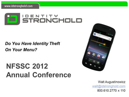 NFSSC 2012 Annual Conference Do You Have Identity Theft On Your Menu? Walt Augustinowicz 800.610.2770 x 110.