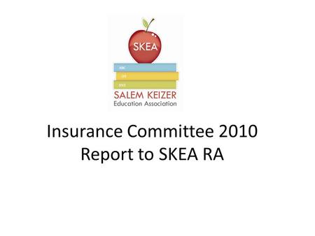 Insurance Committee 2010 Report to SKEA RA. Process of SKEA Decision Making Insurance Committee met with OEBB Insurance Survey will be forthcoming Insurance.