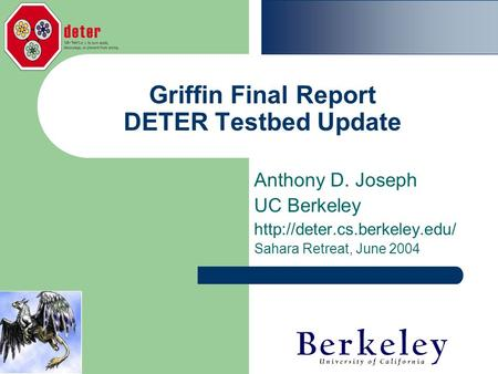 Griffin Final Report DETER Testbed Update Anthony D. Joseph UC Berkeley  Sahara Retreat, June 2004.