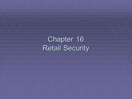 Chapter 16 Retail Security. Retail Establishment Crimes  Shoplifting.  Burglary.  Vandalism.  Bad checks.  Fraudulent credit cards.  Employee theft.
