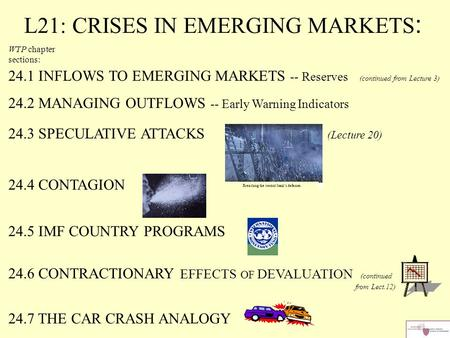 L21: CRISES IN EMERGING MARKETS : WTP chapter sections: 24.1 INFLOWS TO EMERGING MARKETS -- Reserves (continued from Lecture 3) 24.2 MANAGING OUTFLOWS.