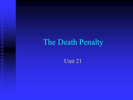 The Death Penalty Unit 21. Concerns: Can a system, based on the rule of law, run the risk of killing an innocent person? Can a system, based on the rule.