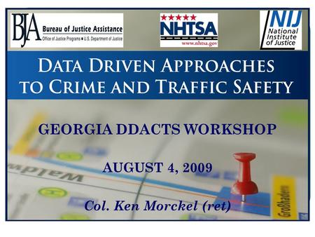 GEORGIA DDACTS WORKSHOP AUGUST 4, 2009 Col. Ken Morckel (ret)