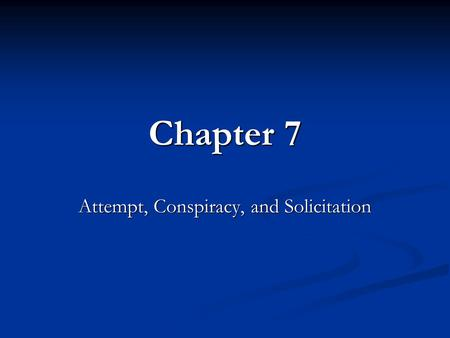 Chapter 7 Attempt, Conspiracy, and Solicitation. Lippman, Contemporary Criminal Law, Second Edition Chapter Summary Inchoate crimes Inchoate crimes Attempt.