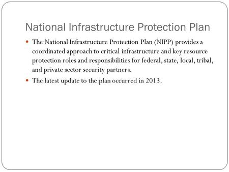 National Infrastructure Protection Plan The National Infrastructure Protection Plan (NIPP) provides a coordinated approach to critical infrastructure and.