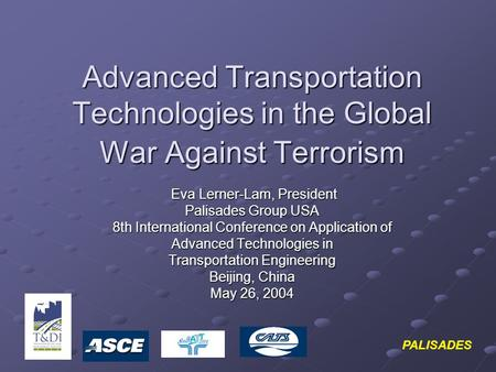 Advanced Transportation Technologies in the Global War Against Terrorism Eva Lerner-Lam, President Eva Lerner-Lam, President Palisades Group USA 8th International.