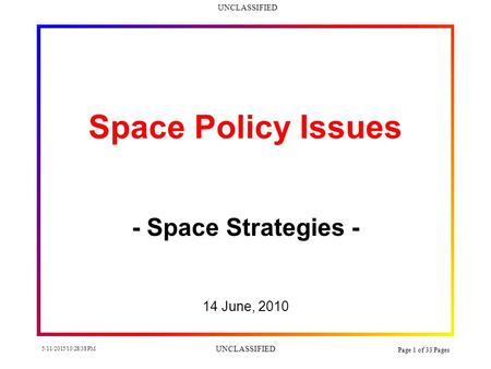 UNCLASSIFIED 5/11/2015 10:30:14 PM UNCLASSIFIED Page 1 of 33 Pages Space Policy Issues - Space Strategies - 14 June, 2010.