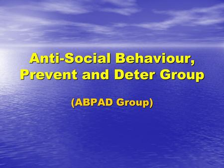Anti-Social Behaviour, Prevent and Deter Group (ABPAD Group)