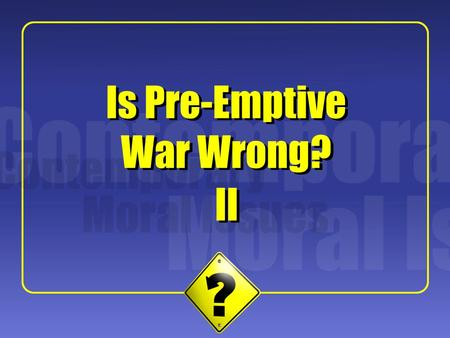 1 II Is Pre-Emptive War Wrong?. 2 Central Features The Bush Administration policy on pre-emptive war attempts for the first time to outline a reasonable.