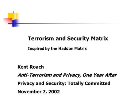 Terrorism and Security Matrix Inspired by the Haddon Matrix Kent Roach Anti-Terrorism and Privacy, One Year After Privacy and Security: Totally Committed.