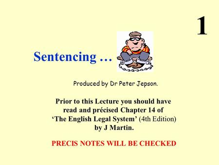 Produced by Dr Peter Jepson. Prior to this Lecture you should have read and précised Chapter 14 of 'The English Legal System' (4th Edition) by J Martin.