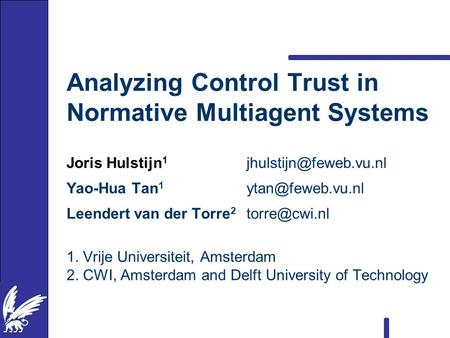 Analyzing Control Trust in Normative Multiagent Systems Joris Hulstijn 1 Yao-Hua Tan 1 Leendert van der Torre 2.