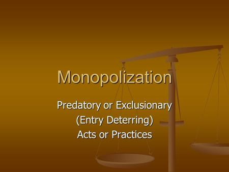 Monopolization Predatory or Exclusionary (Entry Deterring) Acts or Practices.