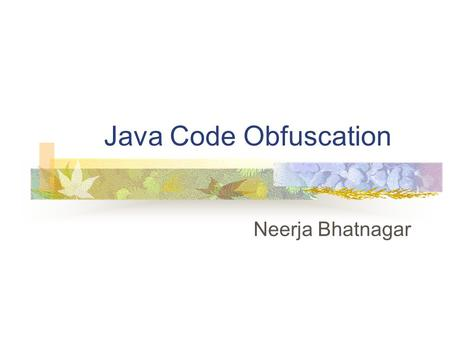 Java Code Obfuscation Neerja Bhatnagar. Reverse Engineering Figuring out source code corresponding to a given byte code Source code intellectual property,