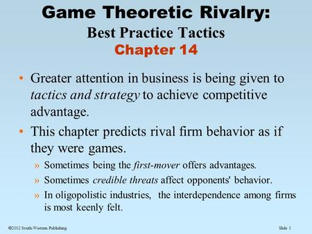 Slide 1  2002 South-Western Publishing Greater attention in business is being given to tactics and strategy to achieve competitive advantage. This chapter.