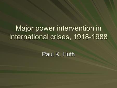Major power intervention in international crises, 1918-1988 Paul K. Huth.