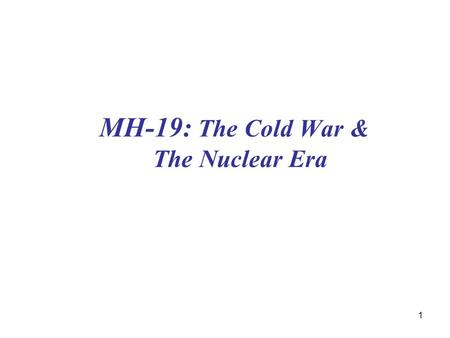 1 MH-19: The Cold <strong>War</strong> & The Nuclear Era. 2 The Cold <strong>War</strong> & The Nuclear Era: Strategic Overview Post <strong>world</strong> <strong>war</strong> II divisions: a <strong>world</strong> divided –US & Western.