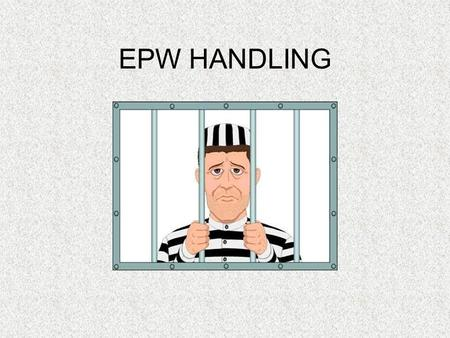 EPW HANDLING. Learning Objectives Terminal Learning Objective Without the aid of references, the student will be able to properly handle an EPW. Enabling.