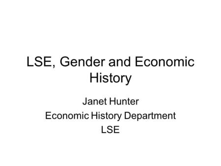 LSE, Gender and Economic History Janet Hunter Economic History Department LSE.