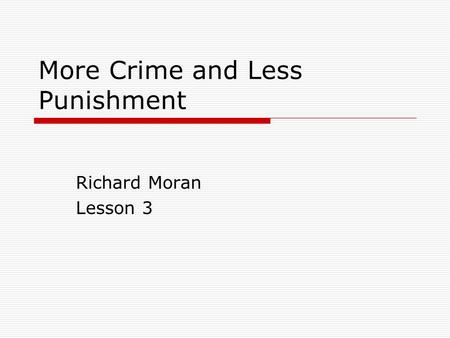 More Crime and Less Punishment Richard Moran Lesson 3.