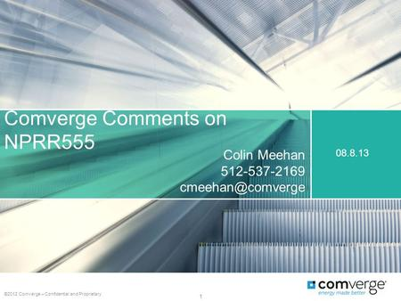 Comverge Comments on NPRR555 ©2012 Comverge – Confidential and Proprietary 1 08.8.13 Colin Meehan 512-537-2169