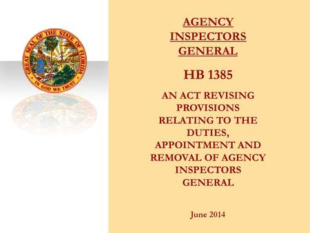 AGENCY INSPECTORS GENERAL HB 1385 AN ACT REVISING PROVISIONS RELATING TO THE DUTIES, APPOINTMENT AND REMOVAL OF AGENCY INSPECTORS GENERAL June 2014.