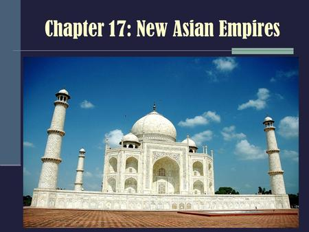 Chapter 17: New Asian Empires. Islamic Empires – 1500-1800 CE.