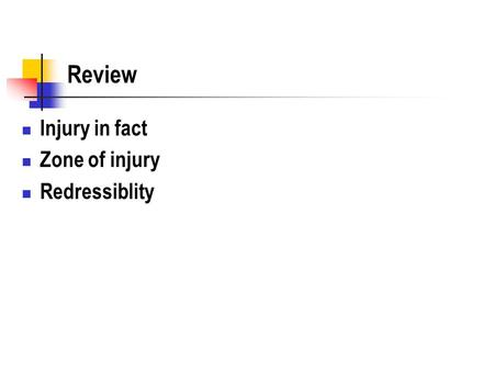 Review Injury in fact Zone of injury Redressiblity.