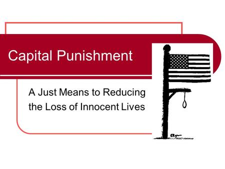 Capital Punishment A Just Means to Reducing the Loss of Innocent Lives.