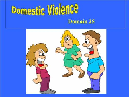 Domain 25. History of Domestic Violence 753 earliest known cases of wife beating Rule of Thumb Chinese customs 1400s/Christianity –better to punish her.