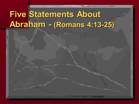 Five Statements About Abraham - (Romans 4:13-25).