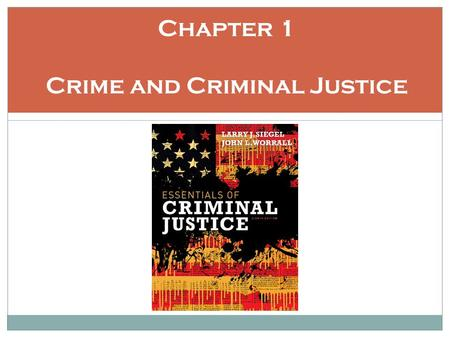 Chapter 1 Crime and Criminal Justice. Learning Objectives Discuss the formation of the criminal justice system in America Be able to define the concept.