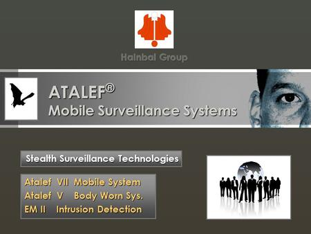 ATALEF ® Mobile Surveillance Systems Stealth Surveillance Technologies Atalef VII Mobile System Atalef V Body Worn Sys. EM II Intrusion Detection.