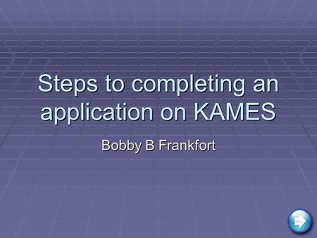 Steps to completing an application on KAMES Bobby B Frankfort.